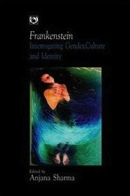 Frankenstein: Interrogating Gender, Culture and Identity Anjana Sharma