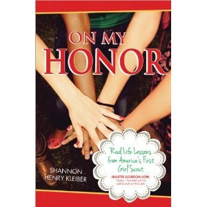 On My Honor: Real Life Lessons from Americas First Girl Scout Shannon Henry Kleiber