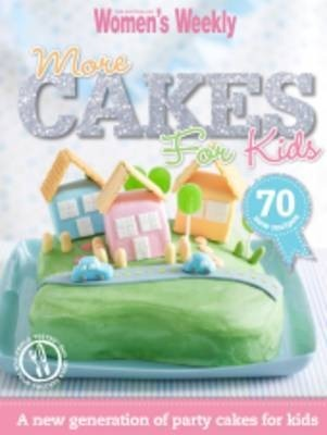 More Cakes For Kids The Australian Womens Weekly