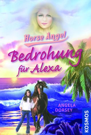 Bedrohung für Alexa (Horse Angel, #4)  by  Angela Dorsey
