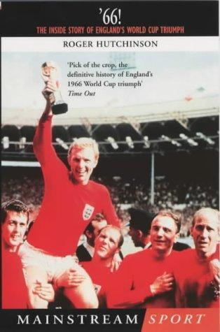 66!: The Inside Story of Englands World Cup Triumph  by  Roger Hutchinson