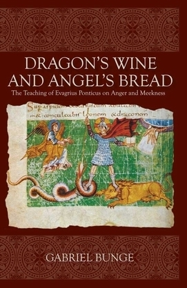 Dragons Wine and Angels Bread: The Teaching of Evagrius Ponticus on Anger and Meekness Gabriel Bunge