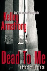 Dead To Me, A Trio of Chilling Tales  by  Kelley Armstrong