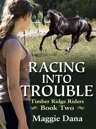 Racing into Trouble (Timber Ridge Riders, #2)  by  Maggie Dana
