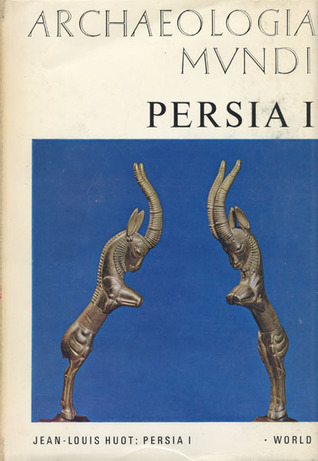 Persia I: From the Origins to the Achaemenids Jean-Louis Huot