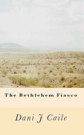 The Bethlehem Fiasco  by  Dani J. Caile