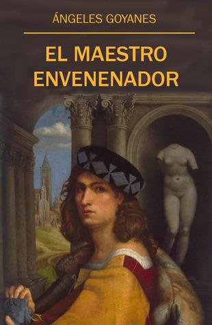 El Maestro Envenenador  by  Ángeles Goyanes