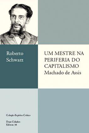 Um Mestre na Periferia do Capitalismo: Machado de Assis  by  Roberto Schwarz
