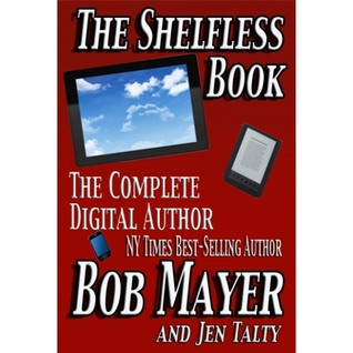 The Shelfless Book: The Complete Digital Author  by  Bob Mayer