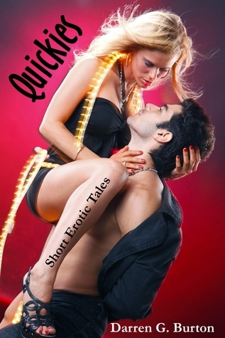 Quickies: Short Erotic Tales  by  Darren G. Burton