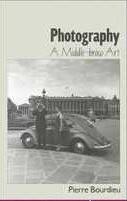 Photography, a Middle-Brow Art Pierre Bourdieu
