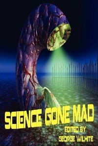 Science Gone Mad George Wilhite