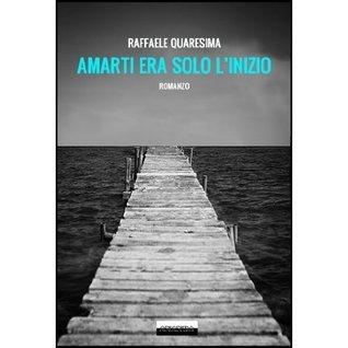 Amarti era solo linizio Raffaele Quaresima