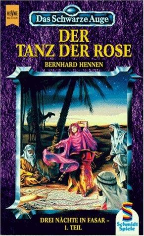 Der Tanz der Rose (Das Schwarze Auge, #12 - Drei Nächte in Fasar, #1) Bernhard Hennen