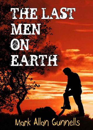 The Last Men on Earth Mark Allan Gunnells