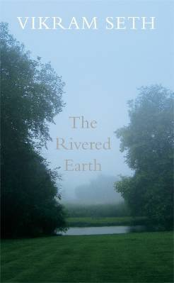 The Rivered Earth Vikram Seth