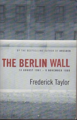 The Berlin Wall Frederick Taylor