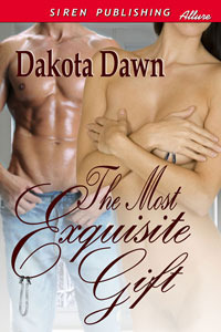 The Most Exquisite Gift  by  Dakota Dawn