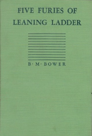 Five Furies of Leaning Ladder B.M. Bower