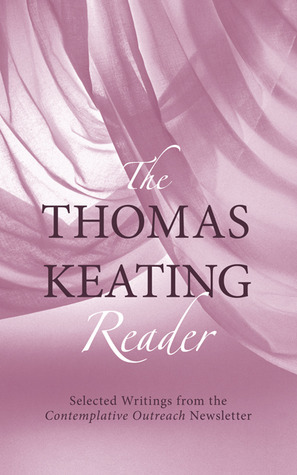 The Thomas Keating Reader: Selected Writings from the Contemplative Outreach Newsletter  by  Thomas Keating