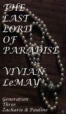 Generation Three: Zacharie and Pauline (The Last Lord of Paradise, #3)  by  Vivian LeMay