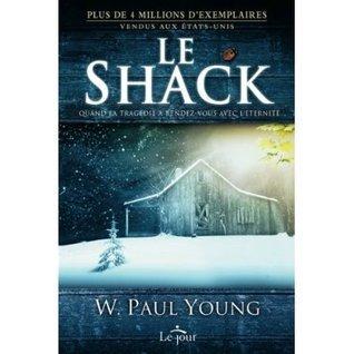 Le Shack: Quand la tragédie a rendez-vous avec léternité Wm. Paul Young