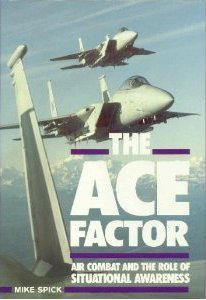 The Ace Factor: Air Combat and the Role of Situational Awareness Michael Spick