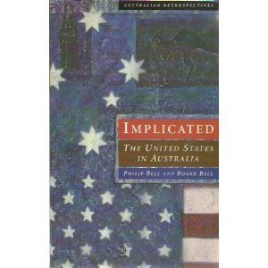 Implicated: The United States in Australia  by  Philip Bell