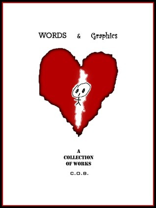 Words and Graphics - A Collection of Works  by  C.O.B.