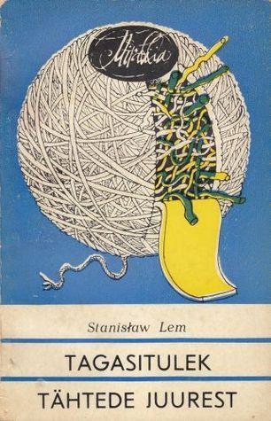 Tagasitulek tähtede juurest  by  Stanisław Lem