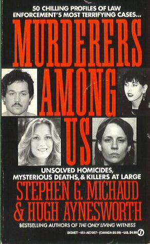 Murderers among Us: Unsolved Homicides, Mysterious Deaths & Killers at Large  by  Stephen G. Michaud