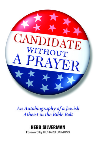 Candidate Without a Prayer: An Autobiography of a Jewish Atheist in the Bible Belt Herb Silverman