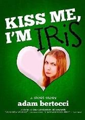 Kiss Me, Im Iris  by  Adam Bertocci