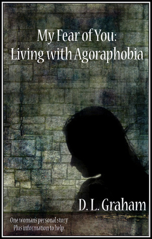 My Fear of You: Living with Agoraphobia  by  D.L. Graham