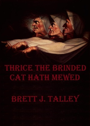 Thrice The Brinded Cat Hath Mewed Brett J. Talley
