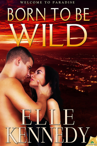 Born to Be Wild (Welcome to Paradise, #3) Elle Kennedy