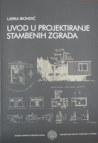 Uvod u projektiranje stambenih zgrada  by  Ljerka Biondić