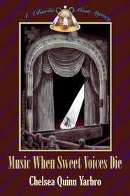 Music When Sweet Voices Die (Charlie Spotted Moon, #2)  by  C.Q. Yarbro