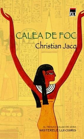Calea de foc  (Mysteries of Osiris, #3) Christian Jacq