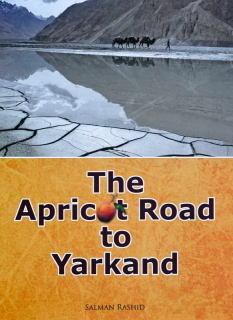 The Apricot Road to Yarkand  by  Salman Rashid