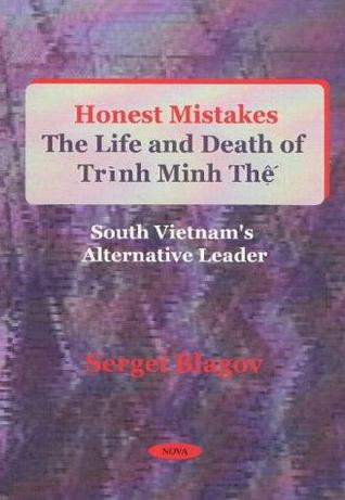 Honest Mistakes: The Life And Death Of Trình Minh Thệ- South Vietnams Alternative Leader  by  Sergei Blagov