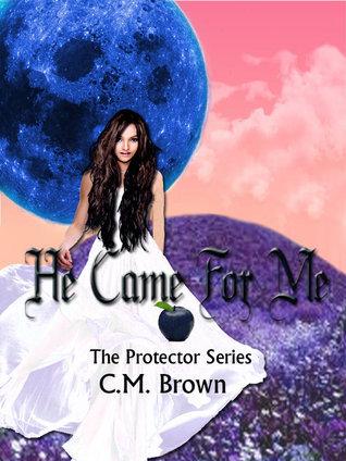 He Came For Me (The Protector, #1)  by  C.M.   Brown