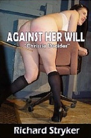 Against Her Will - Chrissie Decides  by  Richard Stryker