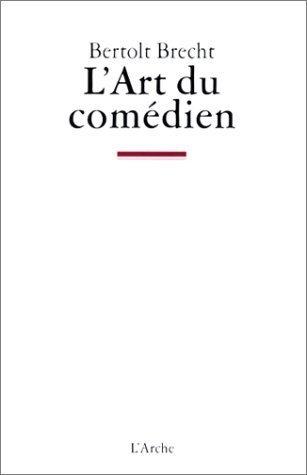 LArt du comédien : Écrits sur le théâtre Bertolt Brecht
