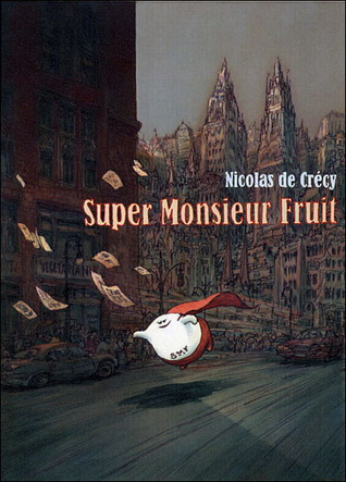 Super Monsieur Fruit (Monsieur Fruit, #1-2) Nicolas de Crécy