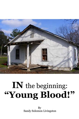 """In The Beginning: """"Young Blood!""""  by  Sandy Solomon Livingston"""