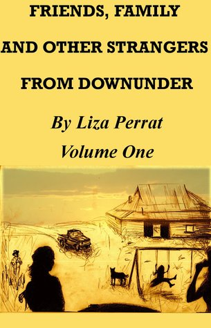 Friends, Family and Other Strangers From Downunder Liza Perrat