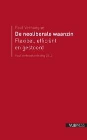 De neoliberale waanzin. Flexibel, efficiënt en ... gestoord Paul Verhaeghe