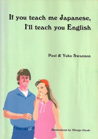 If You Teach Me Japanese, Ill Teach You English  by  Paul Swanson
