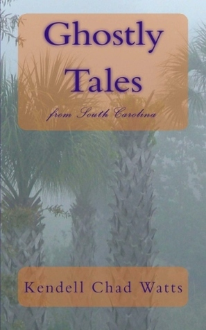 Ghostly Tales from South Carolina Kendell Chad Watts